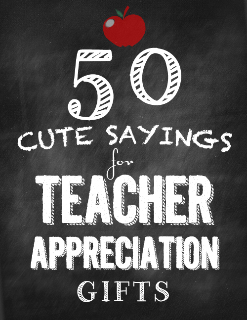 50 Cute Sayings For Teacher Appreciation Gifts