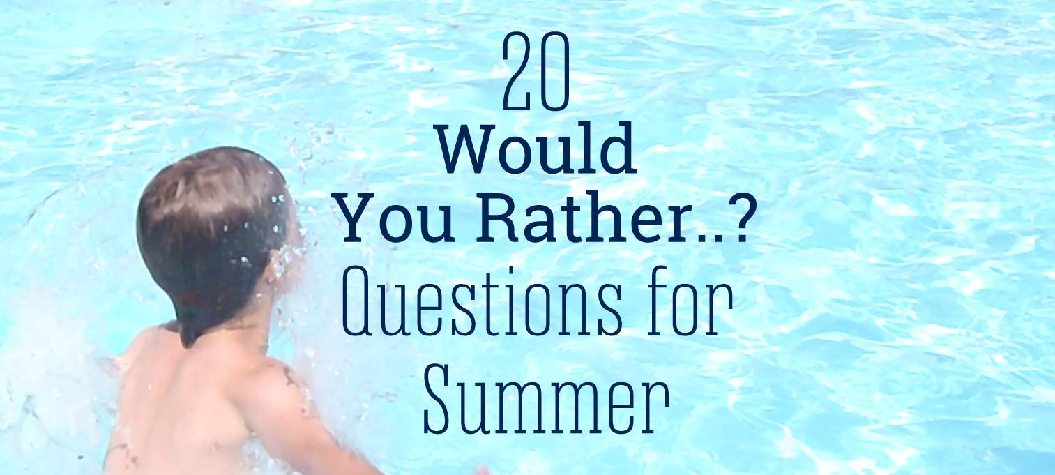 Travel Game - 20 Would You Rather...? Questions for Summer ...
