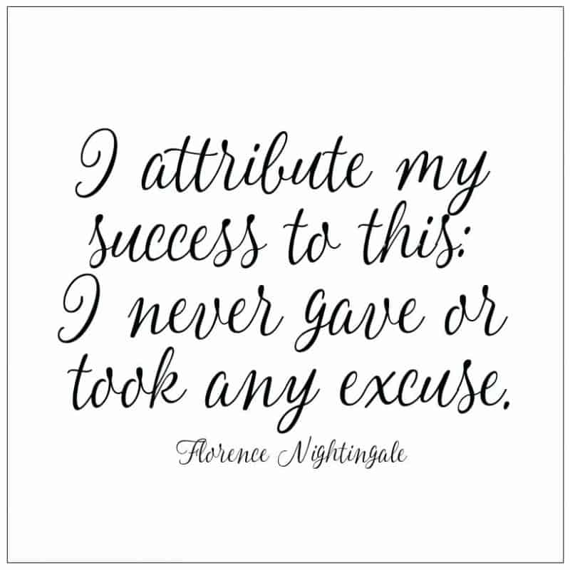I attribute my success to this- I never gave or took any excuse Florence Nightingale