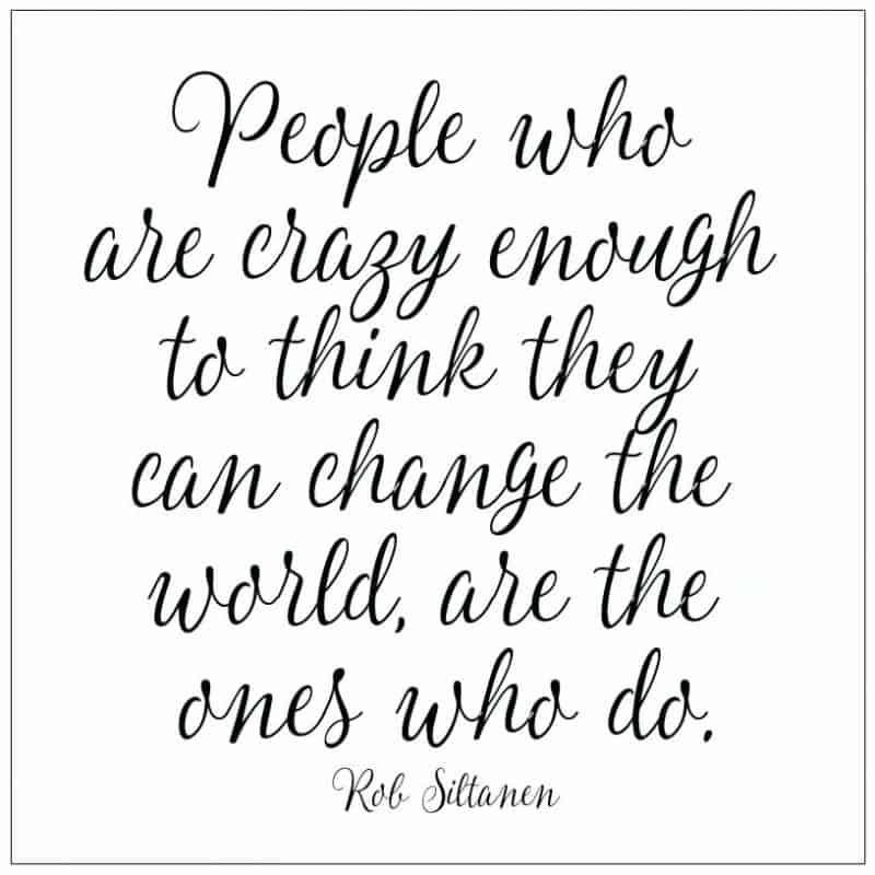 People Who Are Crazy Enough To Think They Can Change The World, Are The Ones Who Do Rob Siltanen