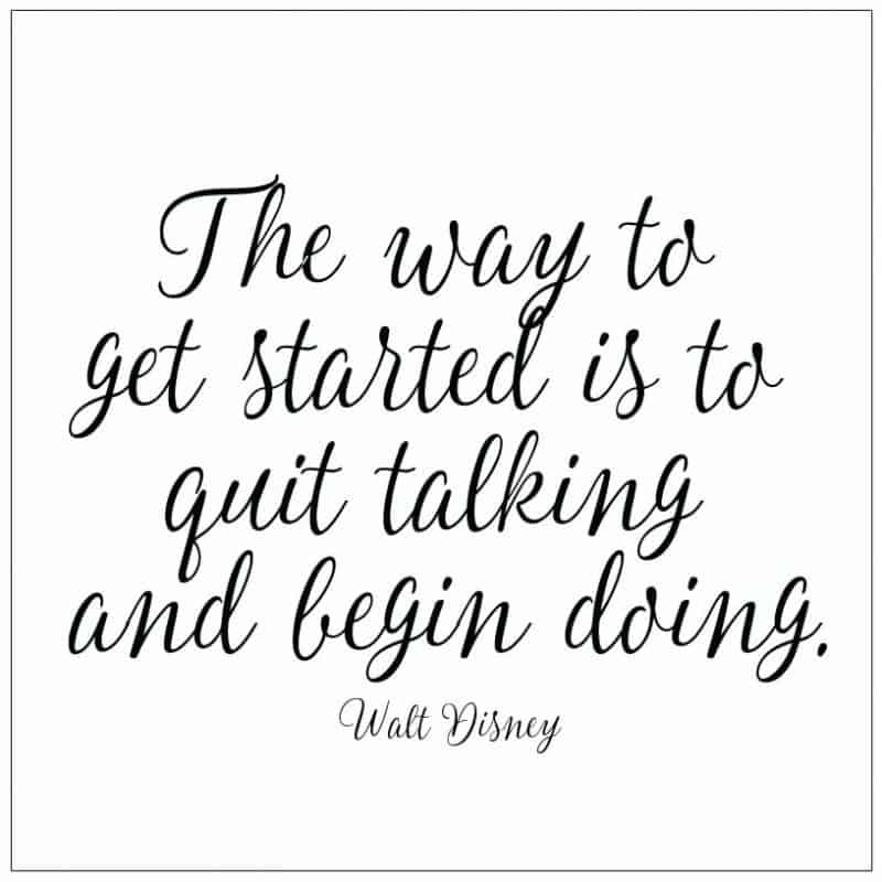 The Way Get Started Is To Quit Talking And Begin Doing Walt Disney