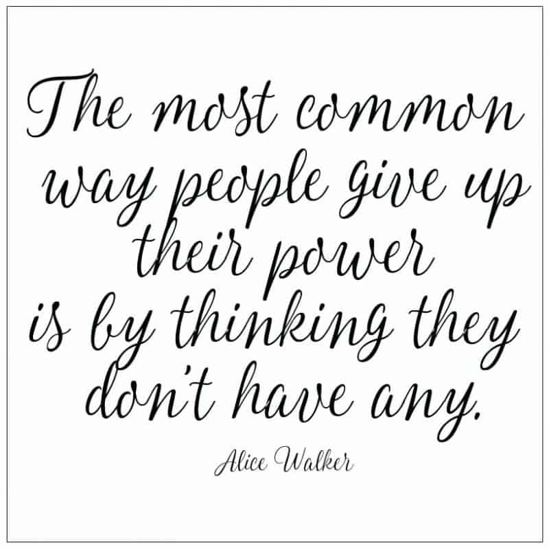 The most common way people give up their power is by thinking they don't have any Alice Walker