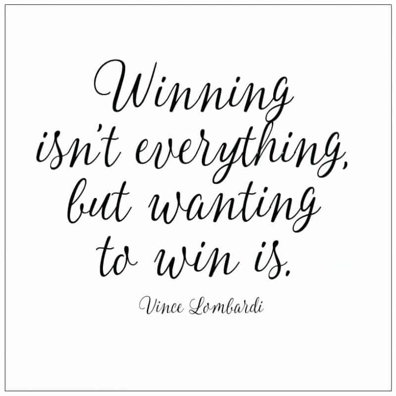 Winning isn't everything, but wanting to win is Vince Lombardi