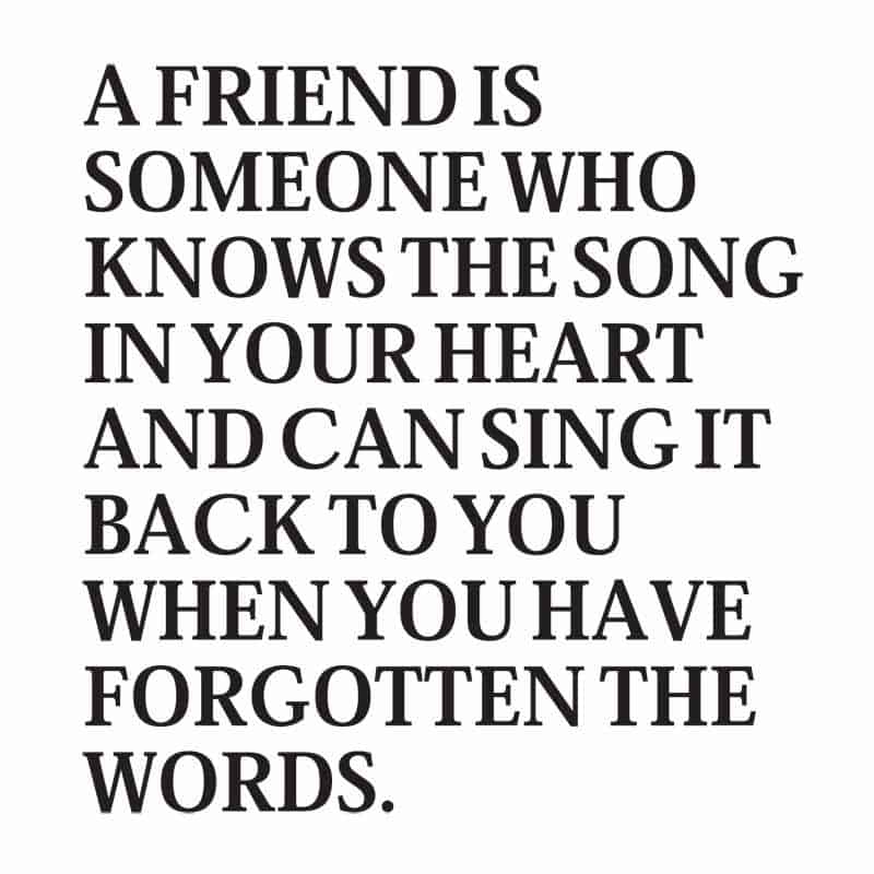 a friend knows the song in your heart