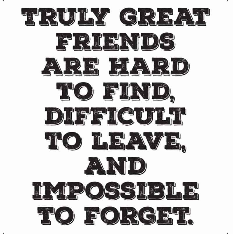 truly great friends are hard to find quote