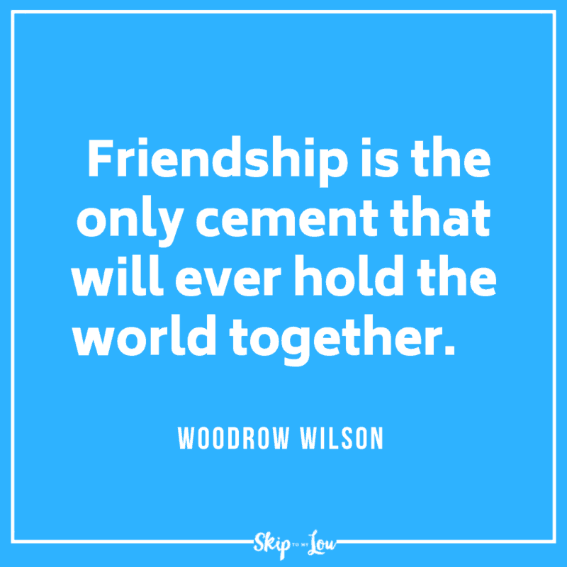 Friendship is the only cement that will ever hold the world together. Woodrow Wilson quote