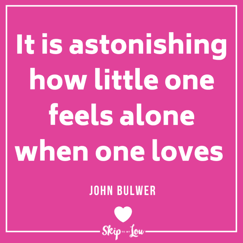 It is astonishing how little one feels alone when one loves. John Bulwer