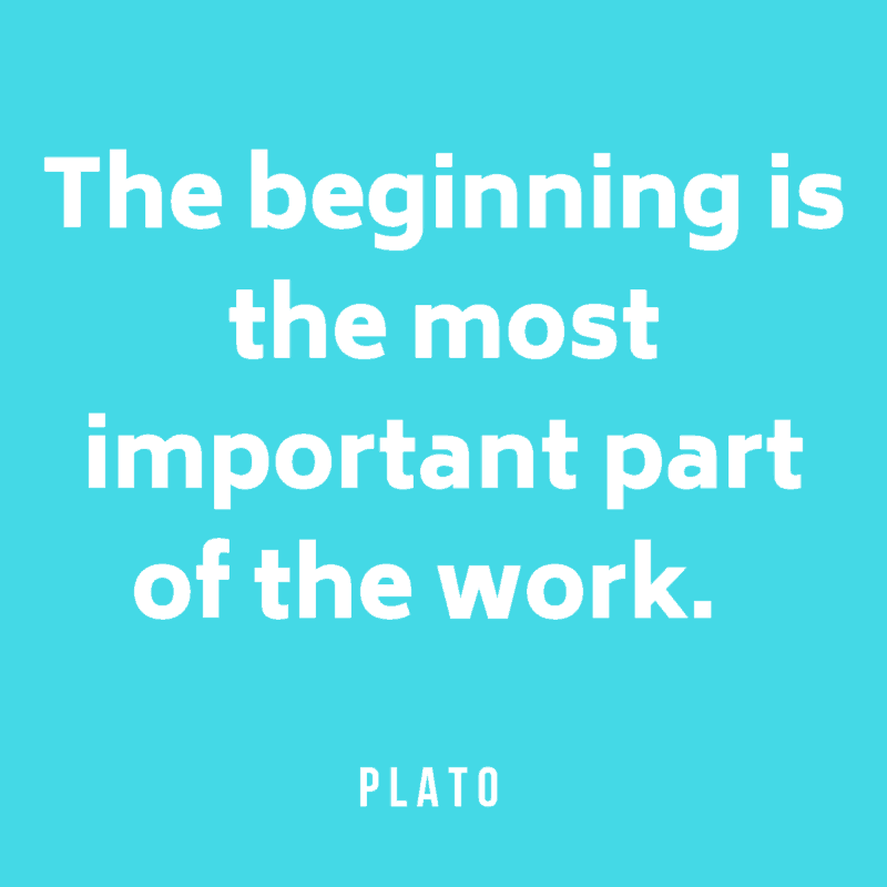 The beginning is the most important part of the work. Plato