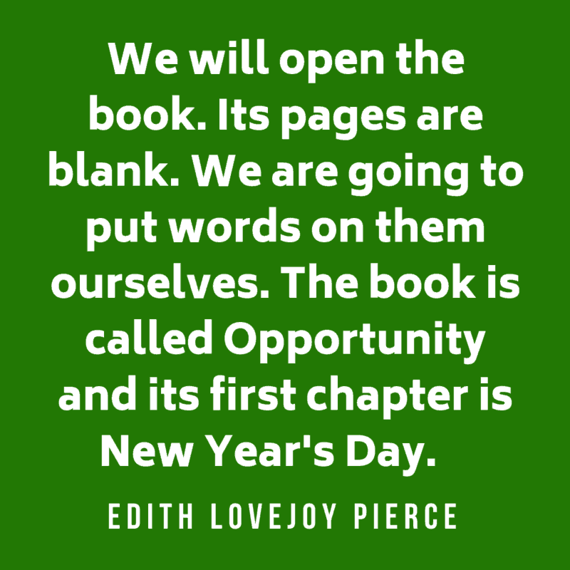 We will open the book. Its pages are blank. We are going to put words on them ourselves. The book is called Opportunity and its first chapter is New Year's Day. Edith Lovejoy Pierce
