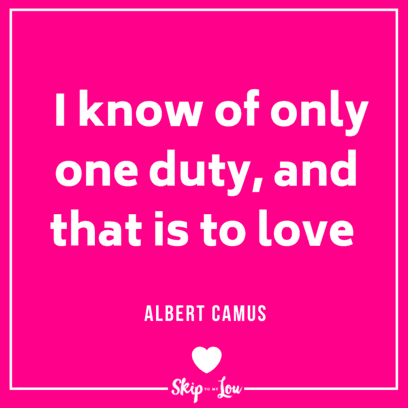 I know of only one duty, and that is to love. Albert Camus