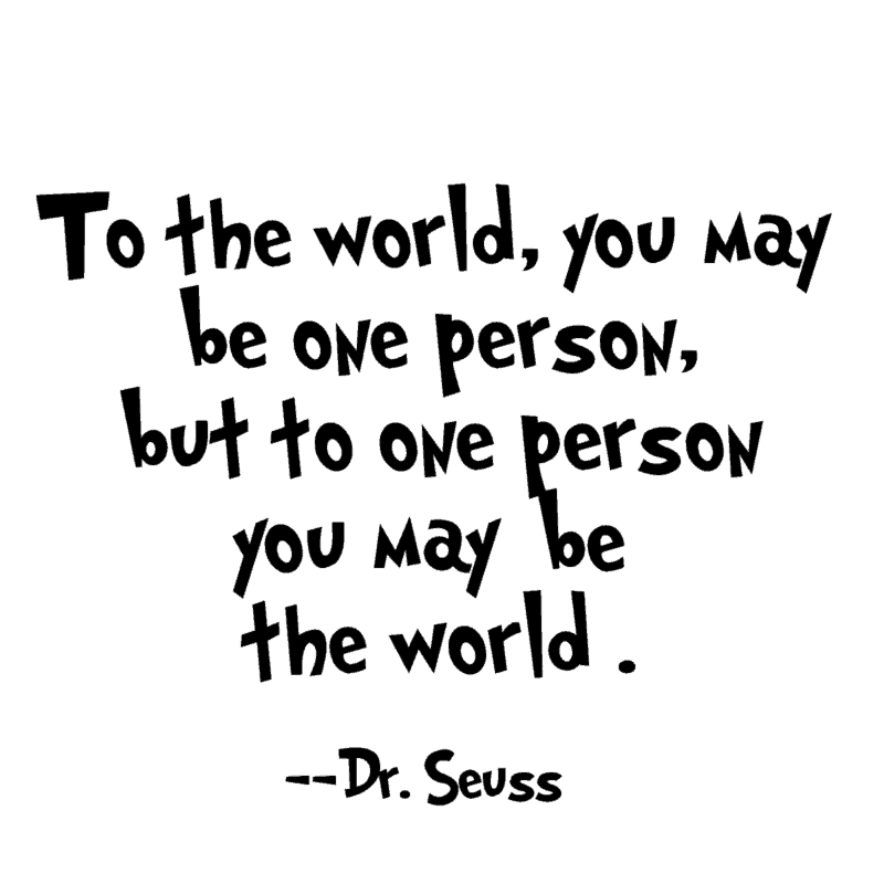 to the world you may be one person quote