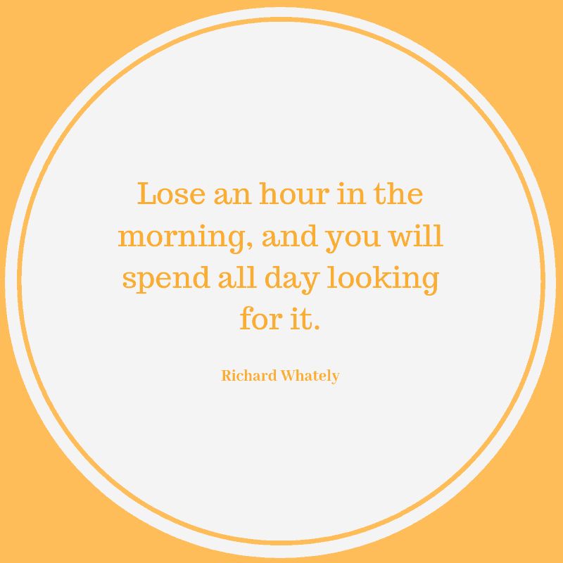 Lose an hour in the morning, and you will spend all day looking for it.