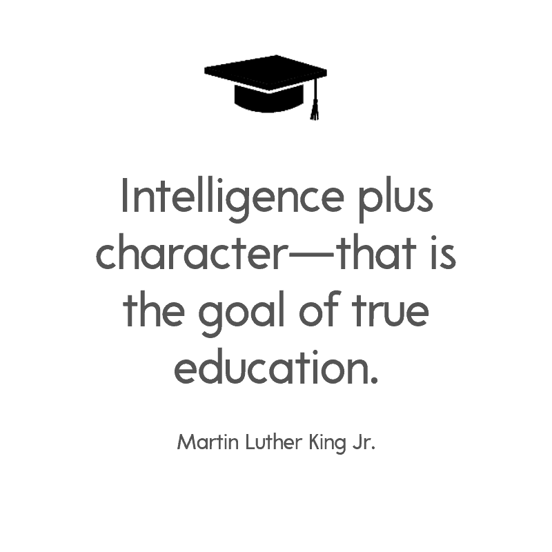 Intelligence plus character—that is the goal of true education. — Martin Luther King Jr.