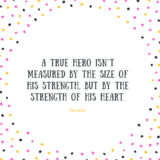 A true hero isn't measured by the size of his strength, but by the strength of his heart.—Hercules