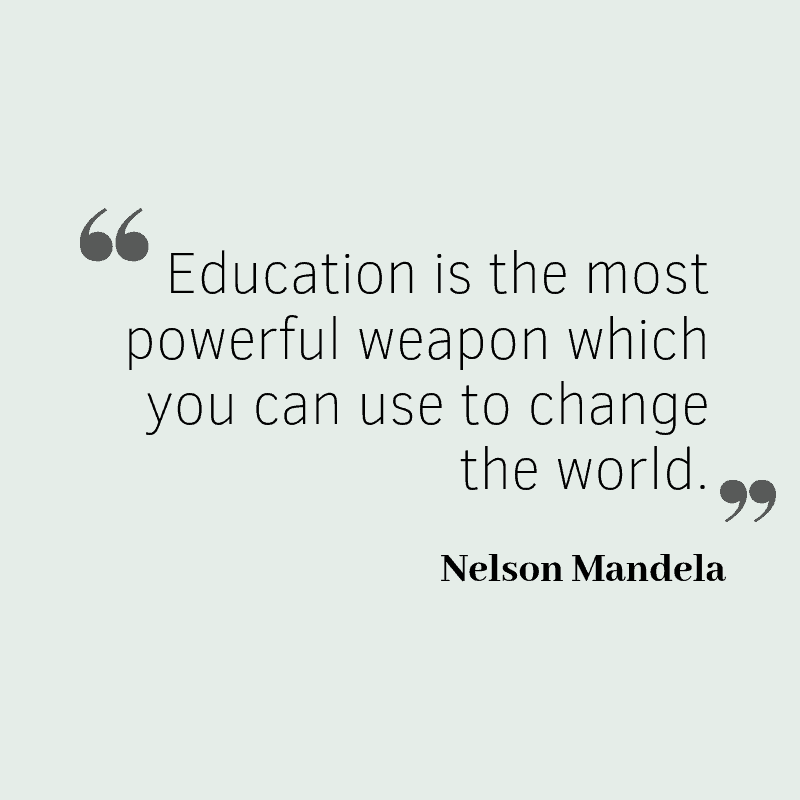 Education is the most powerful weapon which you can use to change the world. – Nelson Mandela