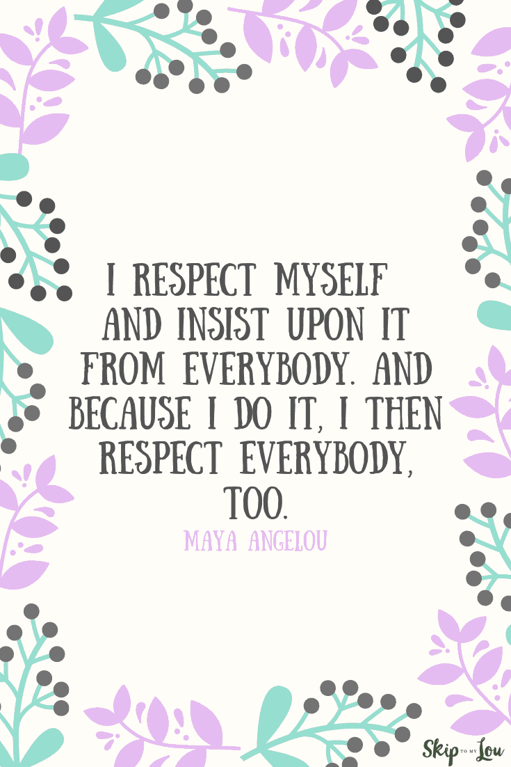 I respect myself Maya Angelou quote