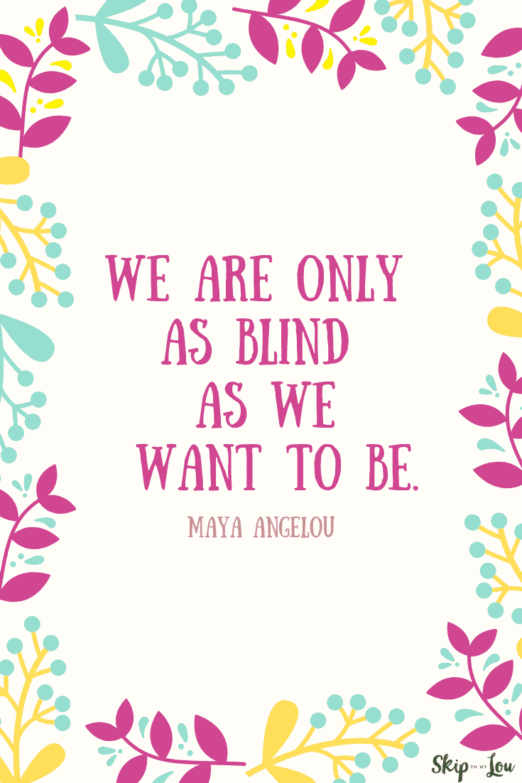blind as we want to be Maya Angelou quote