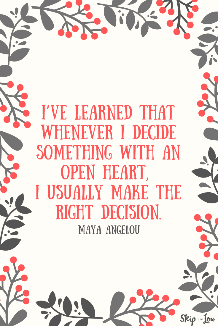 decide with open heart Maya Angelou quote