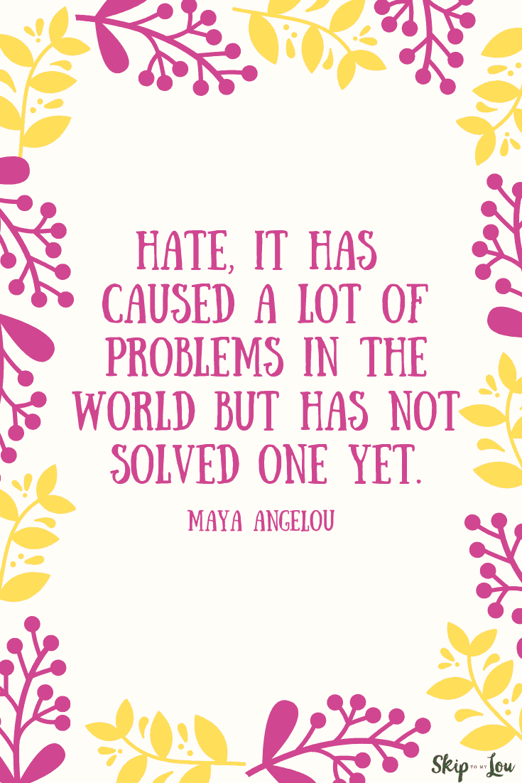 hate has caused problems Maya Angelou quote