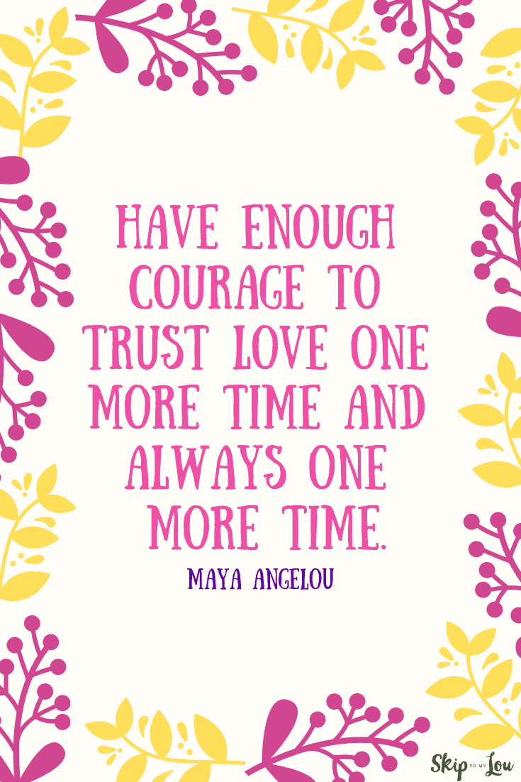 have enough courage Maya Angelou quote