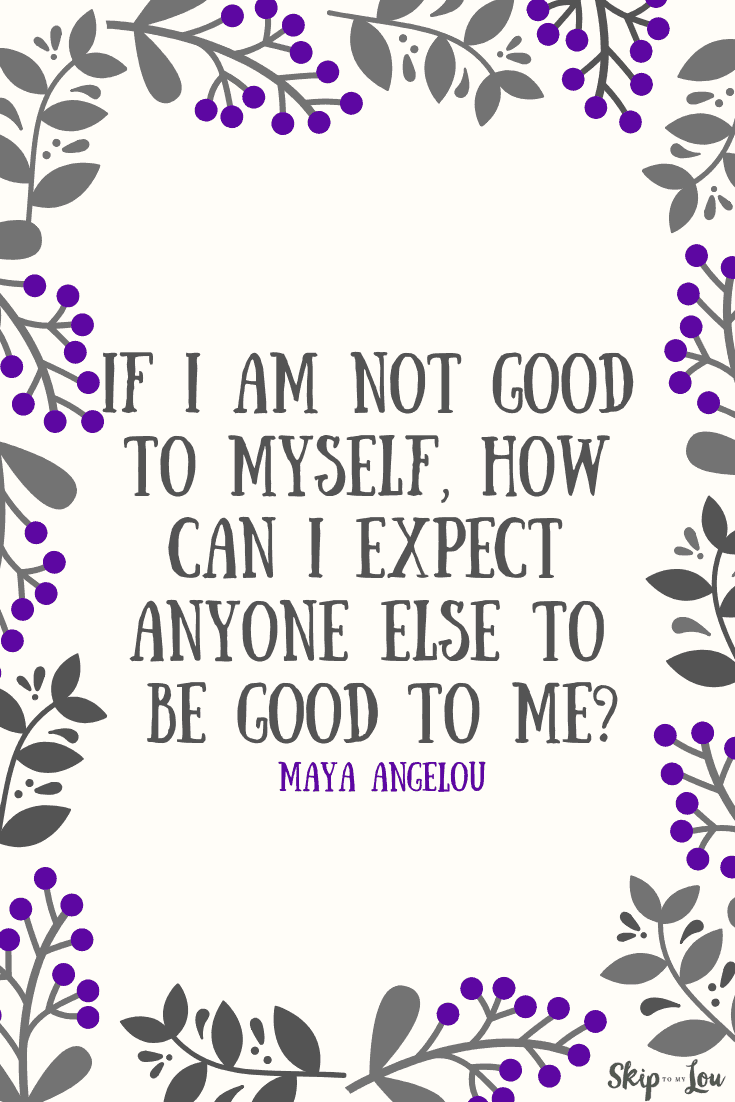 if I am not good to myself how can i expect Maya Angelou quote