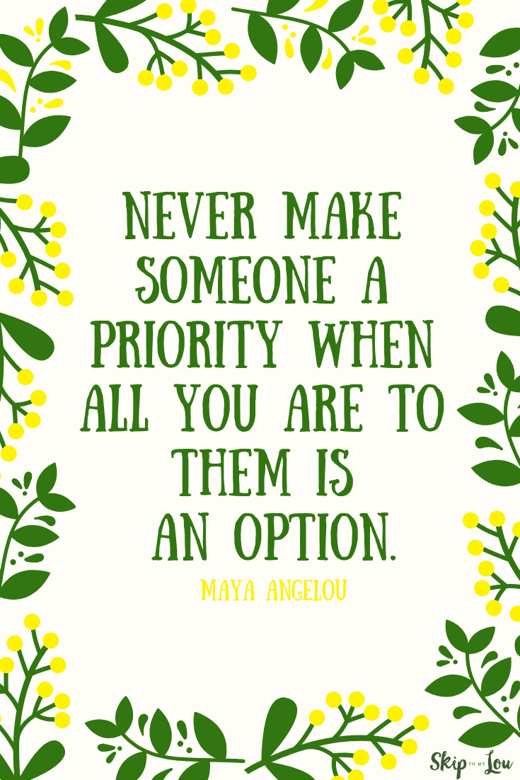 never make someone a priority when you are only an option Maya Angelou quote