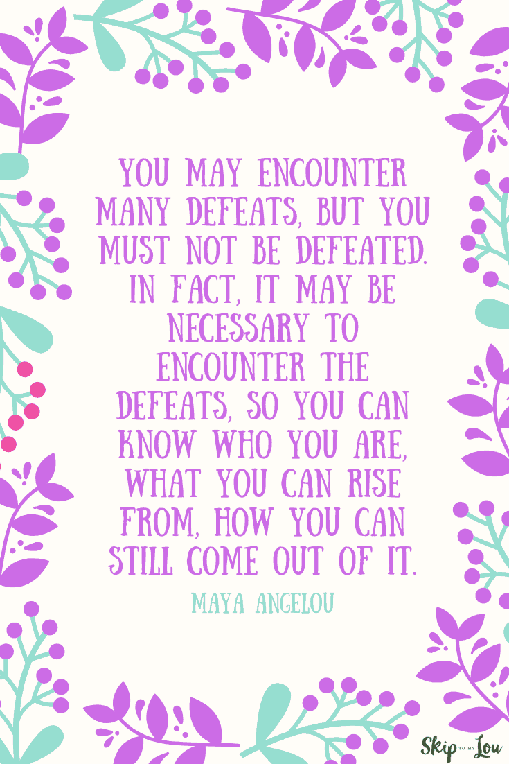 you may encounter many defeats maya Angelou