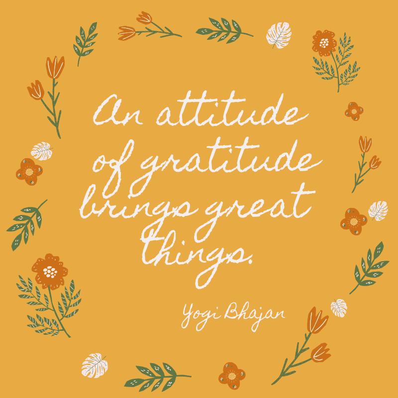 An attitude of gratitude brings great things. Yogi Bhajan