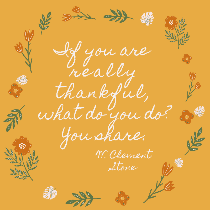 If you are really thankful, what do you do? You share. W. Clement Stone