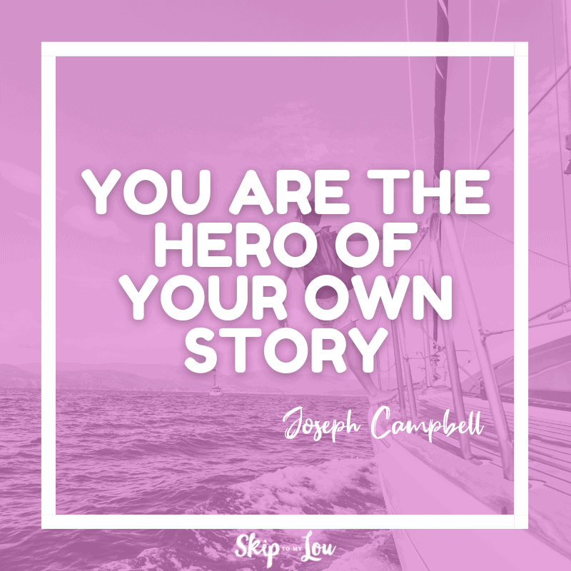 You are the Hero of your own story — Joseph Campbell Quote