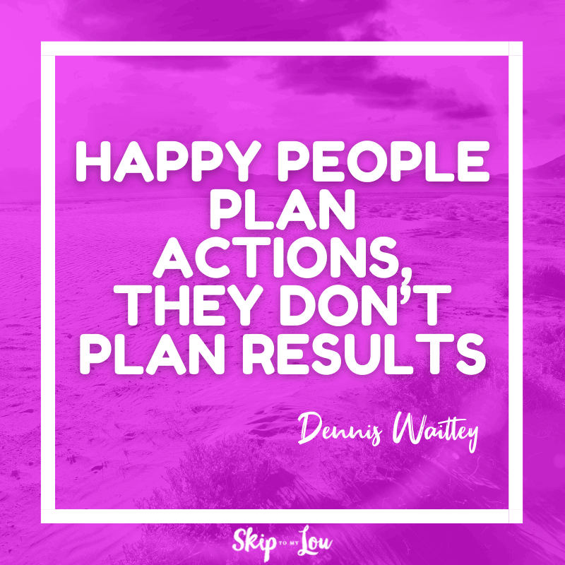 Happy people plan actions, they don't plan results. — Dennis Waitley