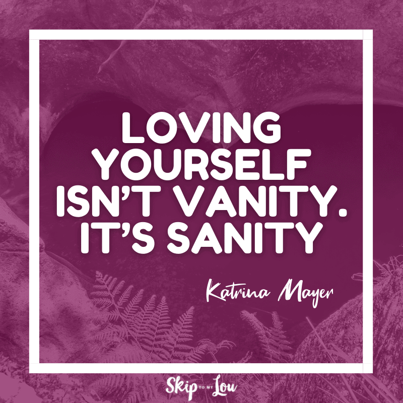 Loving yourself isn't vanity. It's sanity. — Katrina Mayer