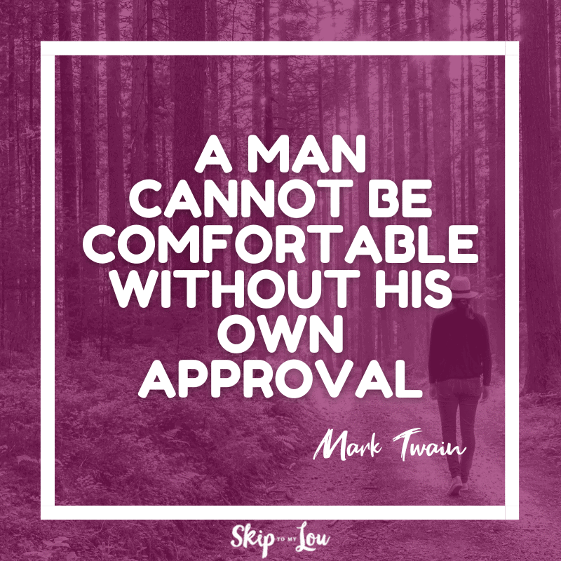 A man cannot be comfortable without his own approval. — Mark Twain