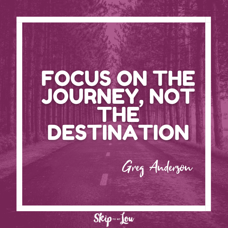 focus on the journey not the destinations